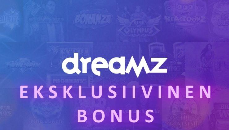 Dreamz Casino eksklusiivinen bonus